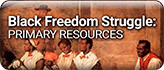 Black Freedom Struggle in the United States: A Selection of Primary Sources